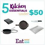 5 Kitchen Essentials Under $50