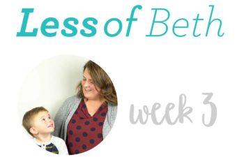 Less of Beth – Week 3