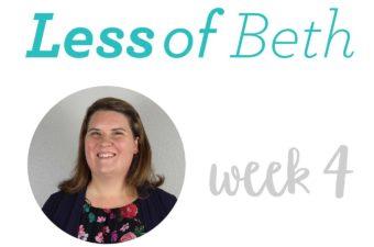 Less of Beth – Week 4